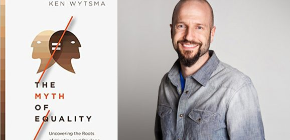The Myth of Equality with Ken Wytsma