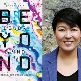 Beyond Colorblind with Sarah Shin