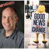 Matt Mikalatos has some Good News… for a Change